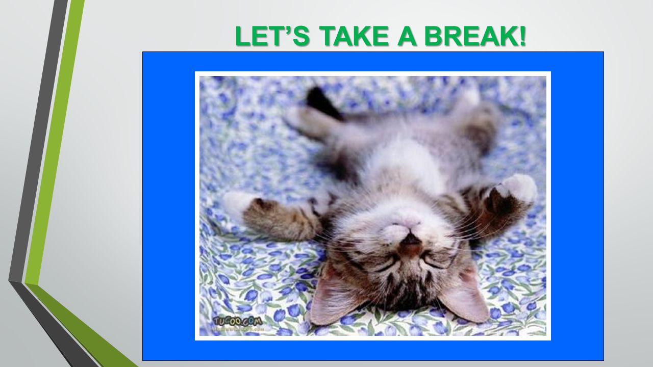 LET'S TAKE A BREAK!