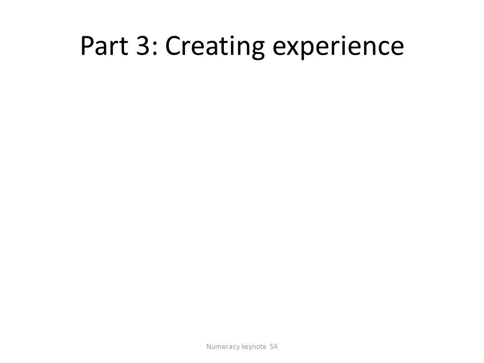 Part 3: Creating experience Numeracy keynote SA