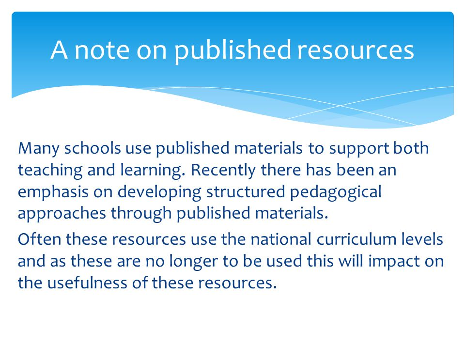 Many schools use published materials to support both teaching and learning.