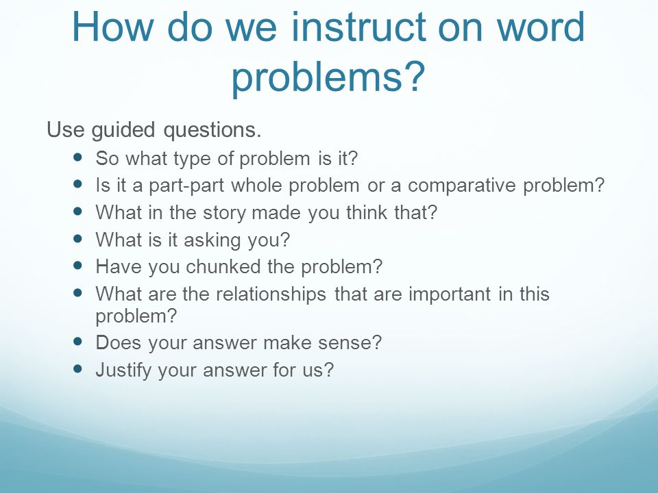 How do we instruct on word problems. Use guided questions.