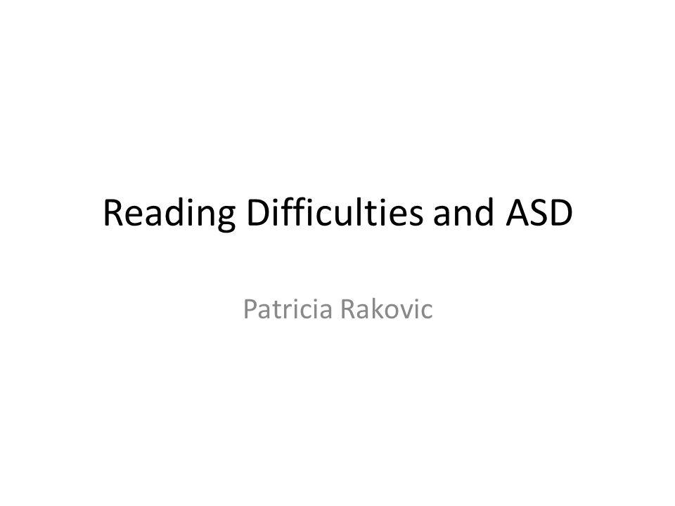 Reading Difficulties and ASD Patricia Rakovic