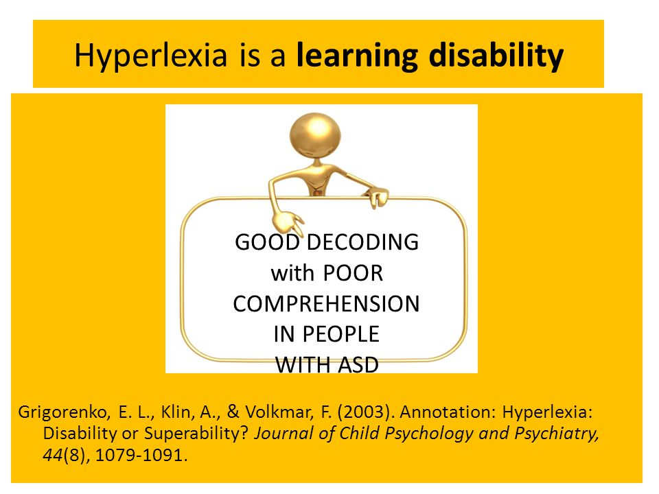 Hyperlexia is a learning disability Grigorenko, E.