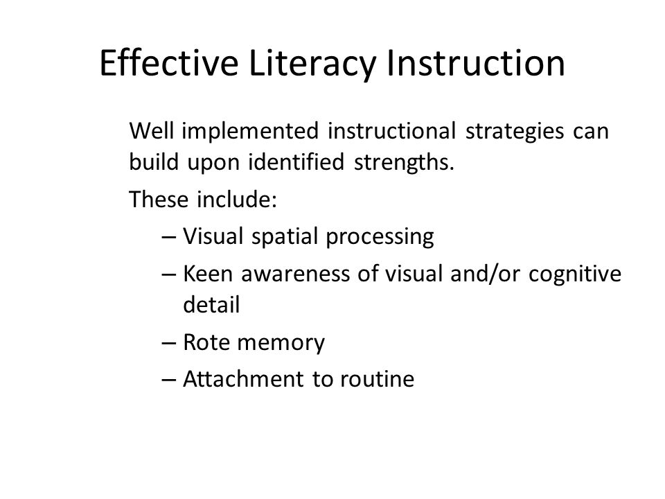 Effective Literacy Instruction Well implemented instructional strategies can build upon identified strengths.