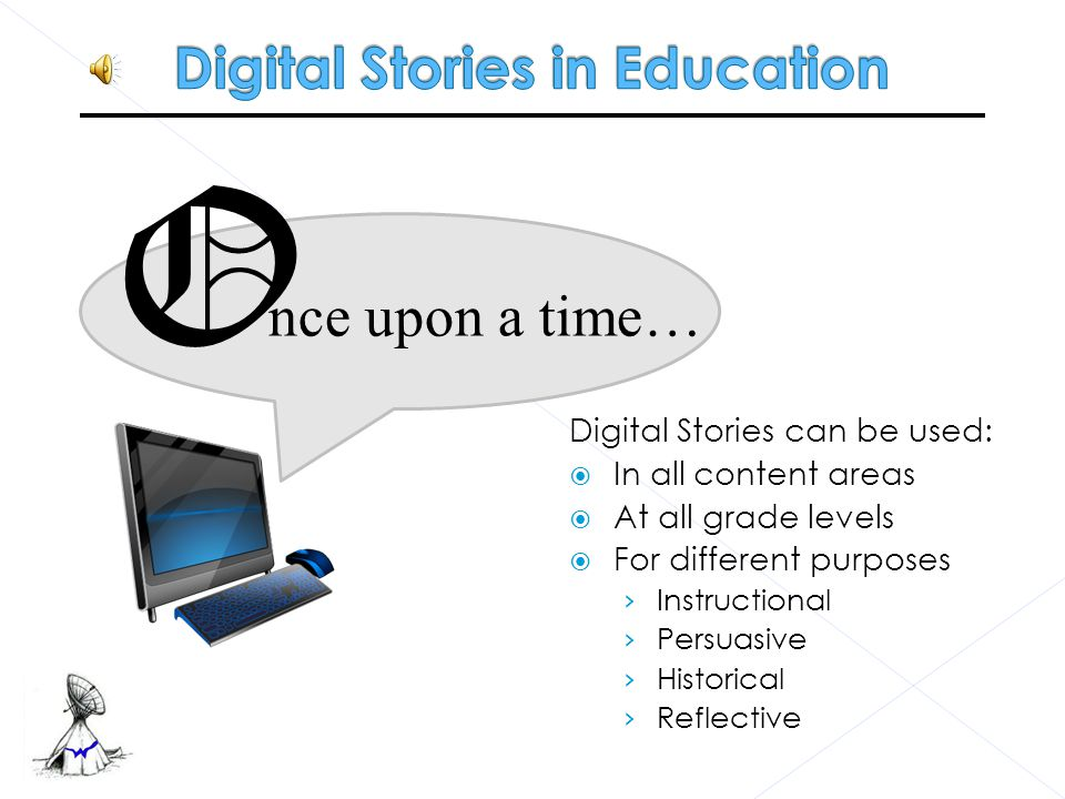 """""""Digital Storytelling is the modern expression of the ancient art of storytelling. Digital stories derive their power by weaving images, music, narrat"""