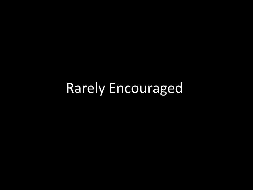 Rarely Encouraged