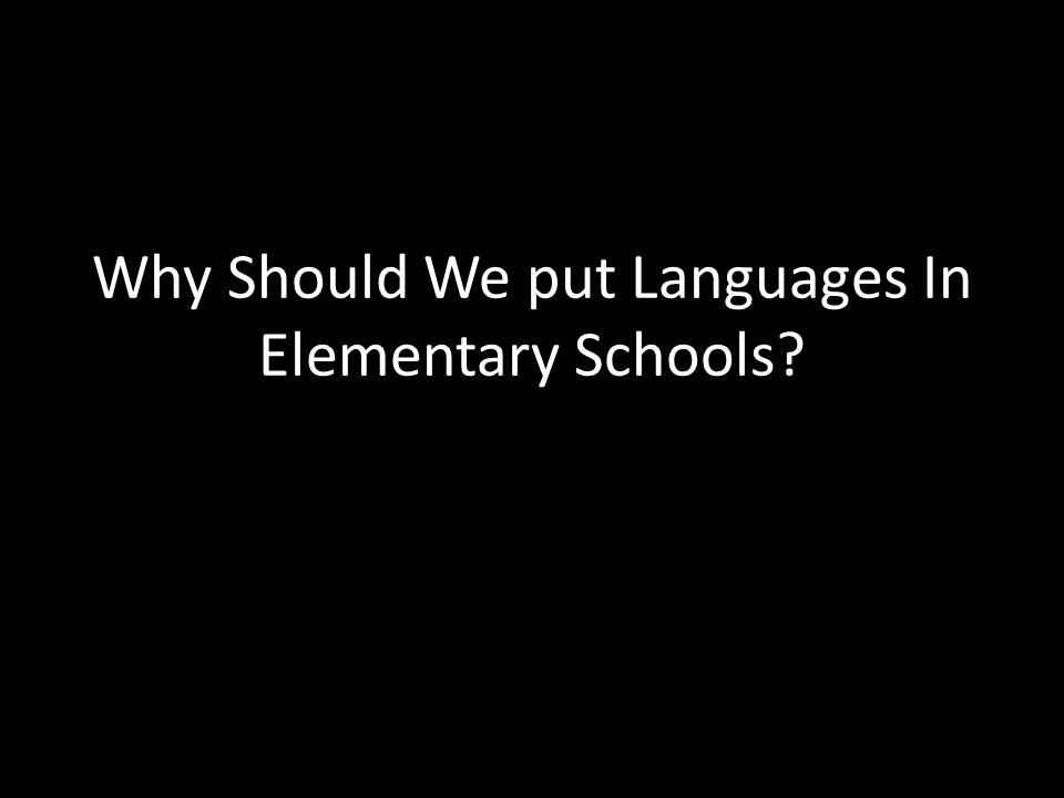 Why Should We put Languages In Elementary Schools