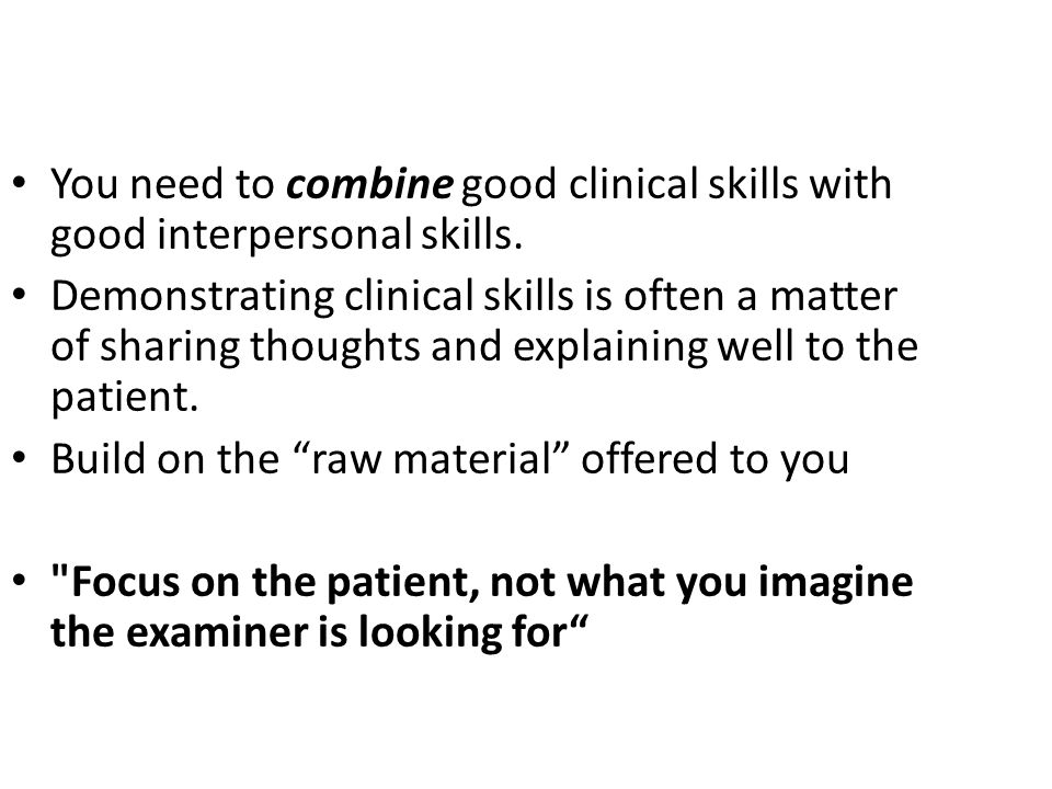 You need to combine good clinical skills with good interpersonal skills.