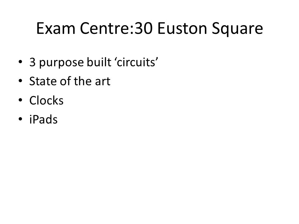 Exam Centre:30 Euston Square 3 purpose built 'circuits' State of the art Clocks iPads