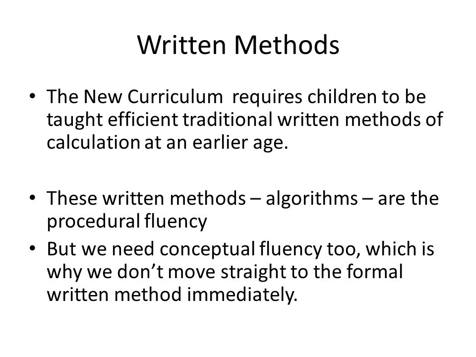 Written Methods The New Curriculum requires children to be taught efficient traditional written methods of calculation at an earlier age.