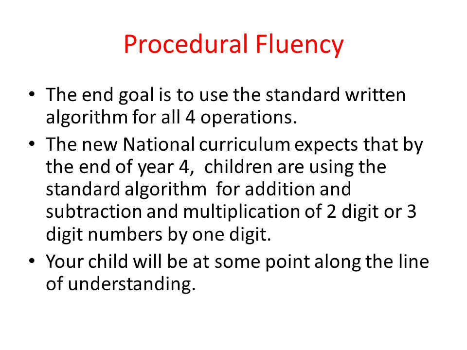 Procedural Fluency The end goal is to use the standard written algorithm for all 4 operations.