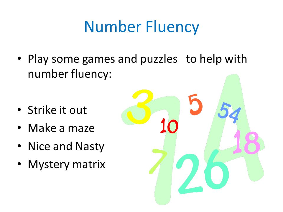 Number Fluency Play some games and puzzles to help with number fluency: Strike it out Make a maze Nice and Nasty Mystery matrix