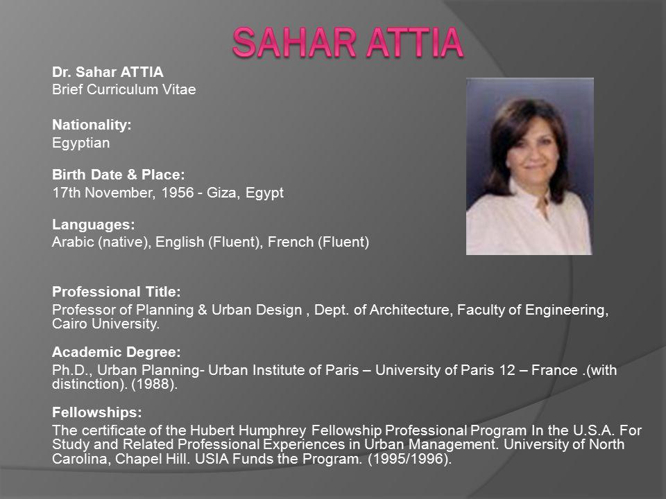 Dr. Sahar ATTIA Brief Curriculum Vitae Nationality: Egyptian Birth Date & Place: 17th November, 1956 - Giza, Egypt Languages: Arabic (native), English