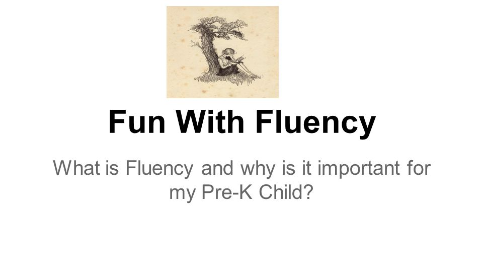 Fun With Fluency What is Fluency and why is it important for my Pre-K Child?