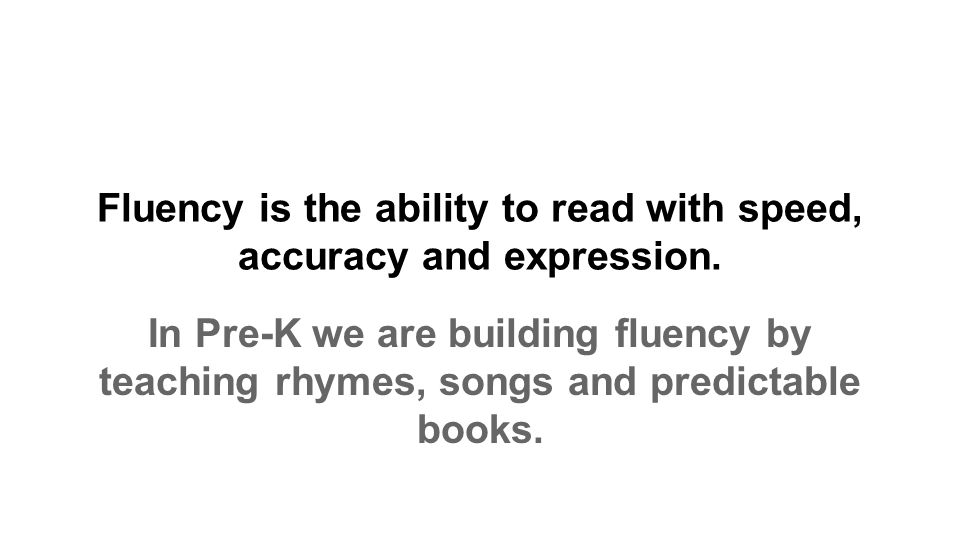 Fluency is the ability to read with speed, accuracy and expression.
