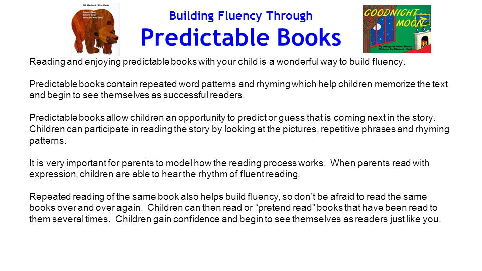 Building Fluency Through Predictable Books Reading and enjoying predictable books with your child is a wonderful way to build fluency.