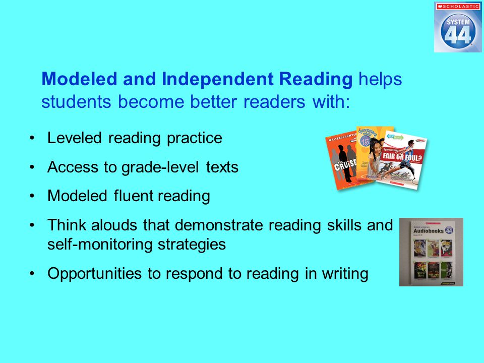 Leveled reading practice Access to grade-level texts Modeled fluent reading Think alouds that demonstrate reading skills and self-monitoring strategies Opportunities to respond to reading in writing Modeled and Independent Reading helps students become better readers with: