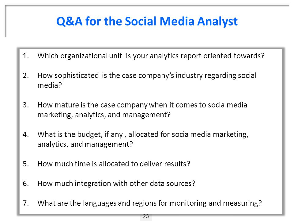 Q&A for the Social Media Analyst 23 1.Which organizational unit is your analytics report oriented towards.