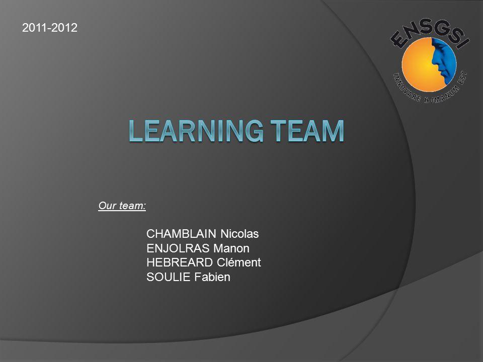 2011-2012 Our team: CHAMBLAIN Nicolas ENJOLRAS Manon HEBREARD Clément SOULIE Fabien