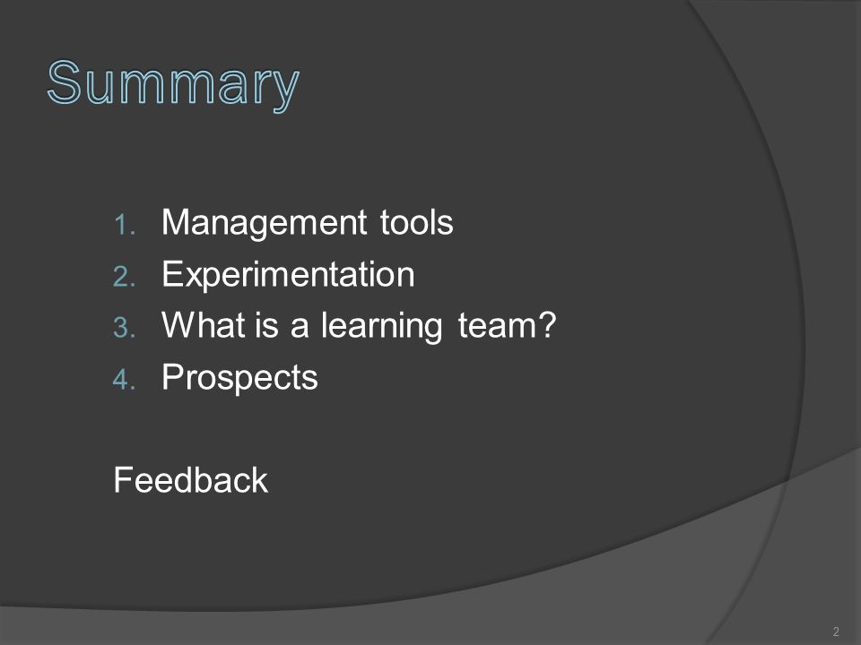 1. Management tools 2. Experimentation 3. What is a learning team 4. Prospects Feedback 2