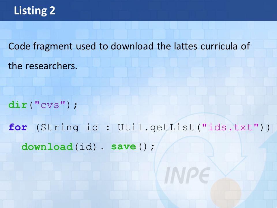 Listing 2 dir( cvs ); for (String id : Util.getList( ids.txt )) download(id).