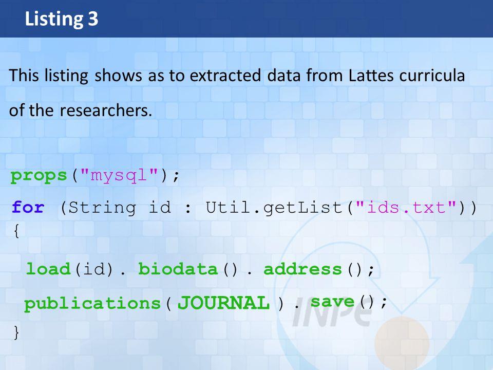 Listing 3 props( mysql ); for (String id : Util.getList( ids.txt )) { } load(id).