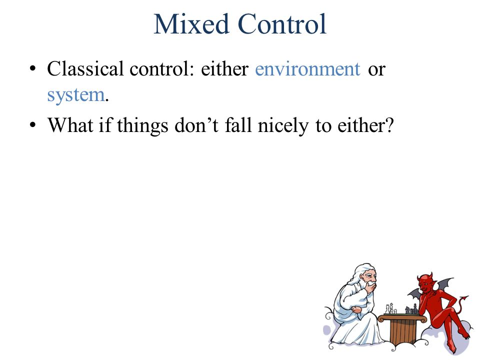 Mixed Control Classical control: either environment or system.
