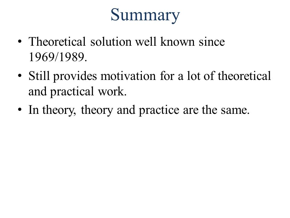 Summary Theoretical solution well known since 1969/1989.