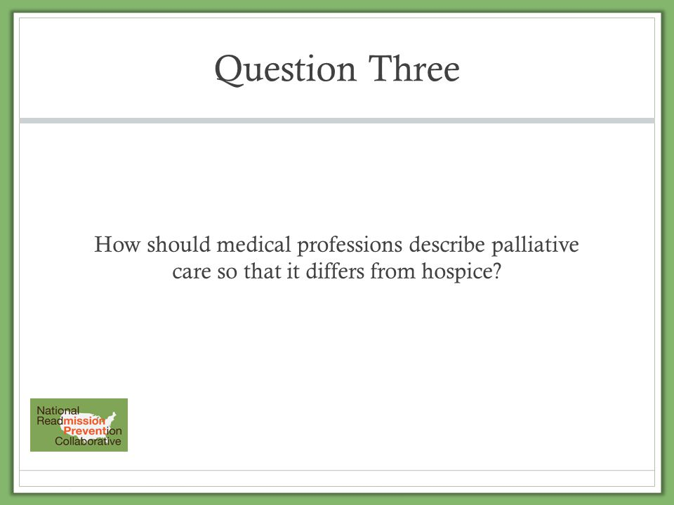 Question Four Is your organization working toward the goal of physicians ruling-out home/assisted living-based care upon discharge before considering a SNF, LTACH or acute rehab.