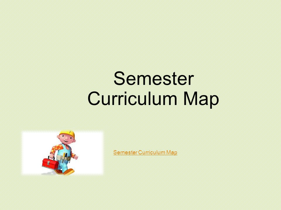 Semester Curriculum Map