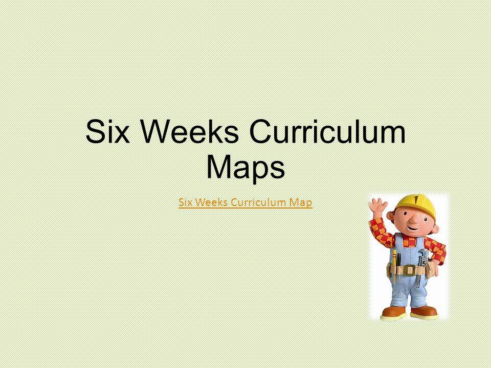 Six Weeks Curriculum Maps Six Weeks Curriculum Map