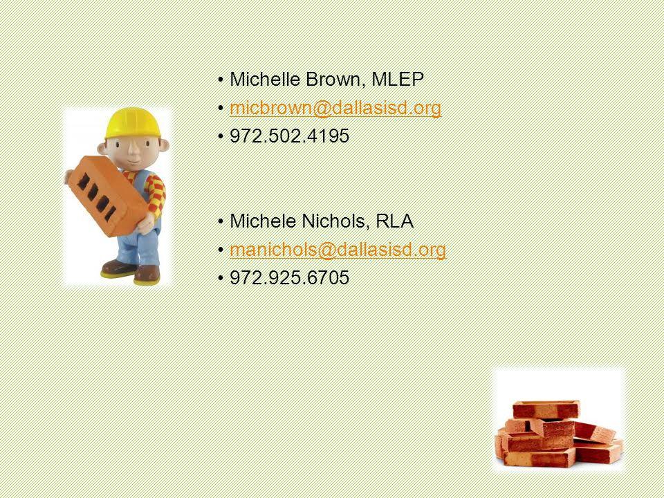 Michelle Brown, MLEP micbrown@dallasisd.org 972.502.4195 Michele Nichols, RLA manichols@dallasisd.org 972.925.6705