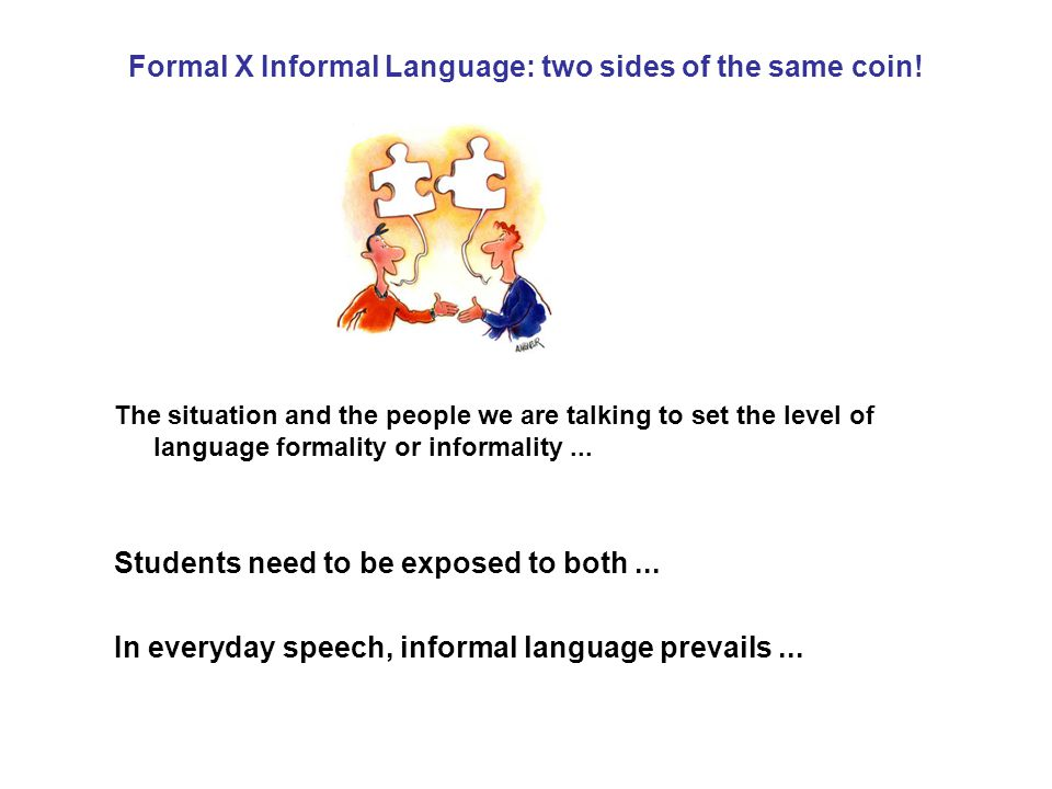 Formal X Informal Language: two sides of the same coin.