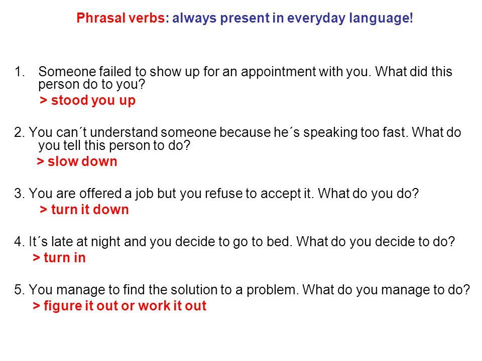 Phrasal verbs: always present in everyday language.