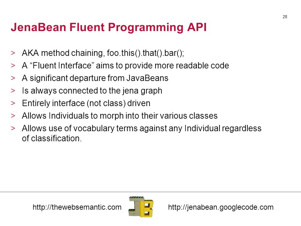 "JenaBean Fluent Programming API 28 >AKA method chaining, foo.this().that().bar(); >A ""Fluent Interface"" aims to provide more readable code >A signific"
