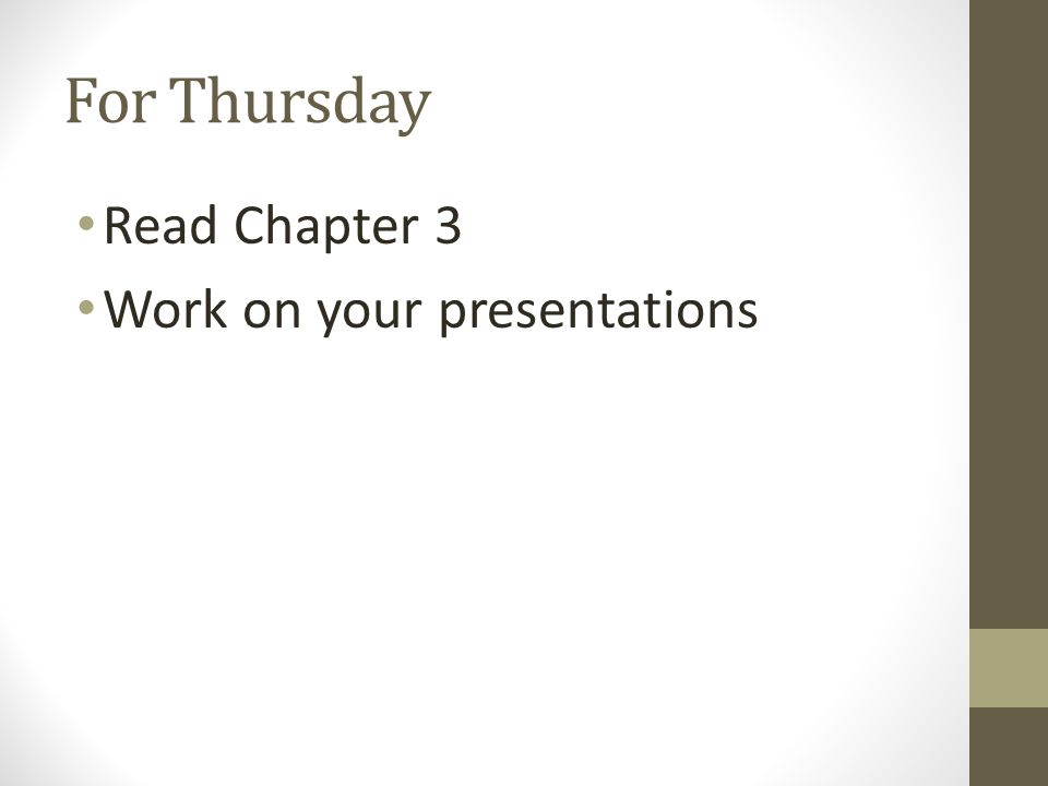 For Thursday Read Chapter 3 Work on your presentations
