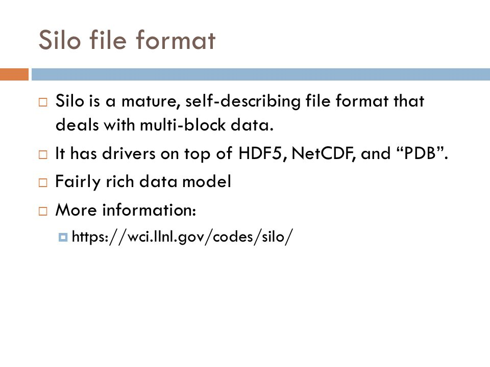 Silo file format  Silo is a mature, self-describing file format that deals with multi-block data.