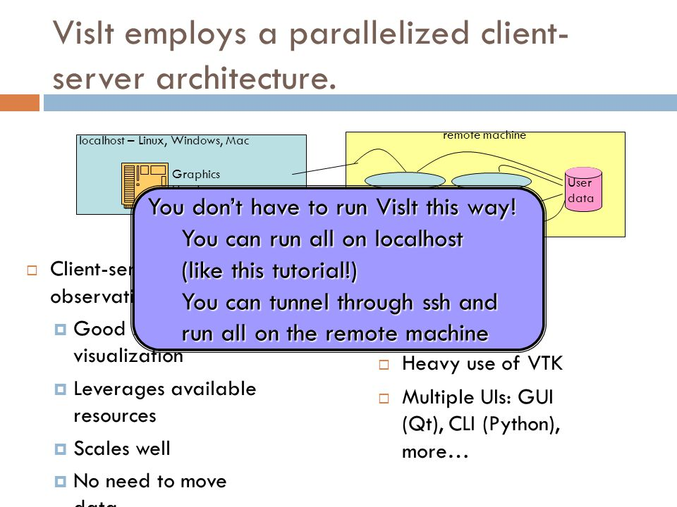 VisIt employs a parallelized client- server architecture.