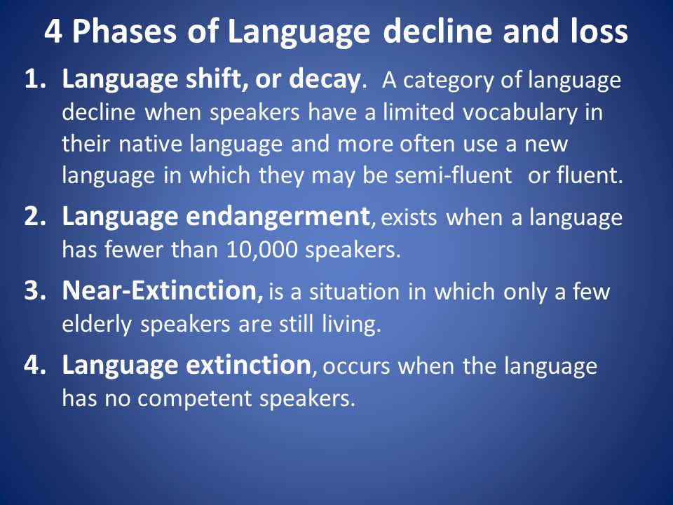 4 Phases of Language decline and loss 1.Language shift, or decay.