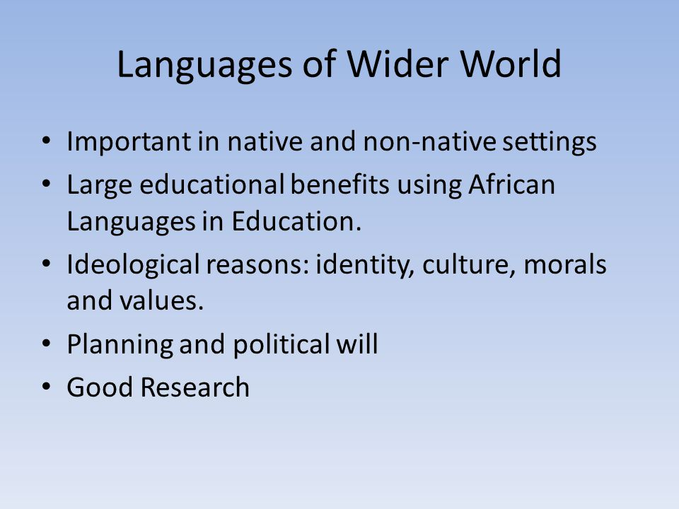 Languages of Wider World Important in native and non-native settings Large educational benefits using African Languages in Education.