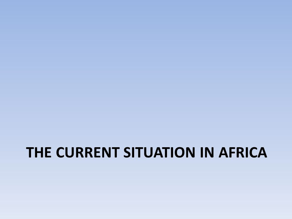 THE CURRENT SITUATION IN AFRICA