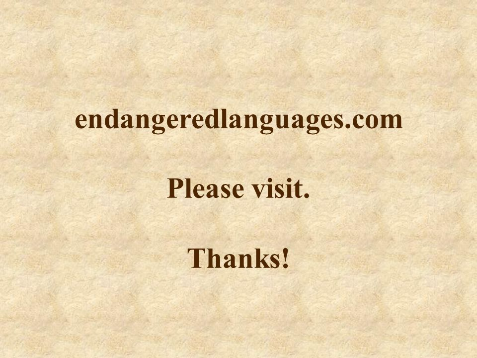 endangeredlanguages.com Please visit. Thanks!