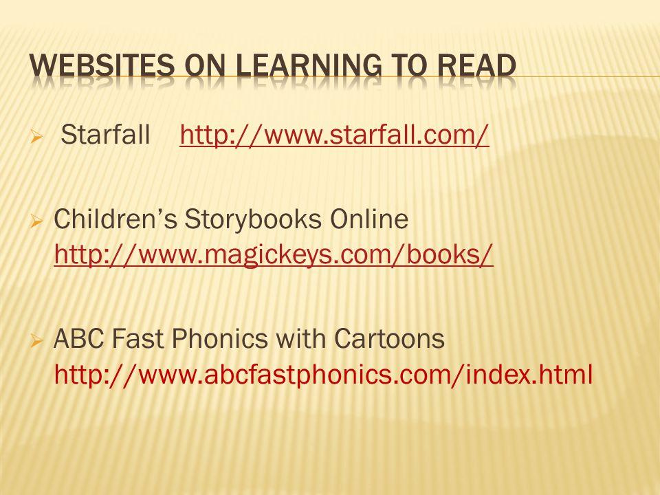  Starfall http://www.starfall.com/http://www.starfall.com/  Children's Storybooks Online http://www.magickeys.com/books/ http://www.magickeys.com/books/  ABC Fast Phonics with Cartoons http://www.abcfastphonics.com/index.html