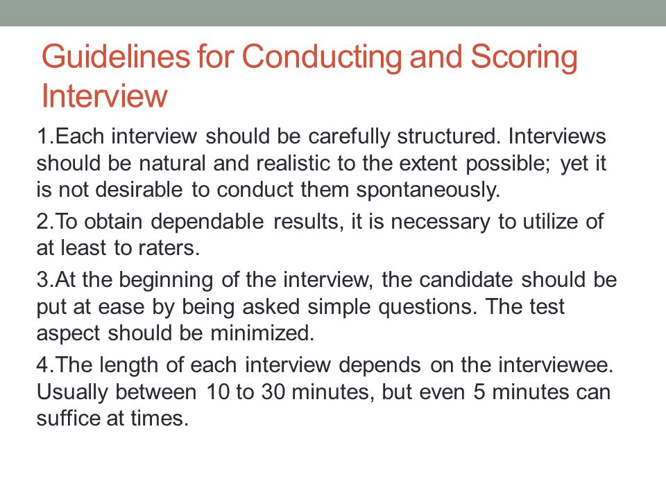 Guidelines for Conducting and Scoring Interview 1.Each interview should be carefully structured.