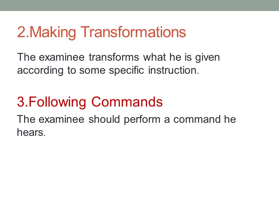 2.Making Transformations The examinee transforms what he is given according to some specific instruction.