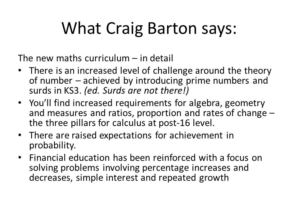 What Craig Barton says: The new maths curriculum – in detail There is an increased level of challenge around the theory of number – achieved by introducing prime numbers and surds in KS3.