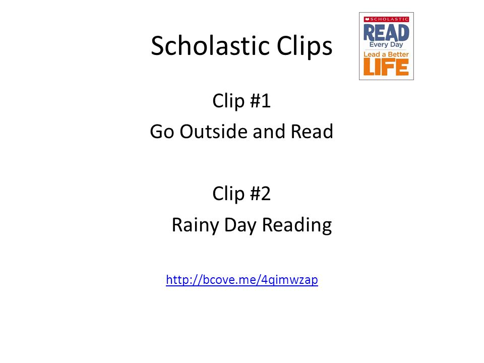 Scholastic Clips Clip #1 Go Outside and Read Clip #2 Rainy Day Reading http://bcove.me/4qimwzap