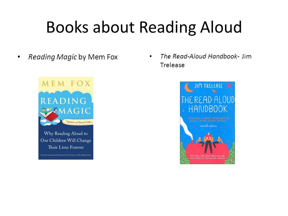 Books about Reading Aloud Reading Magic by Mem Fox The Read-Aloud Handbook- Jim Trelease