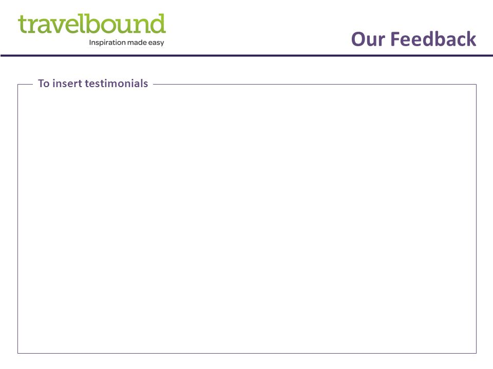 Our Feedback To insert testimonials