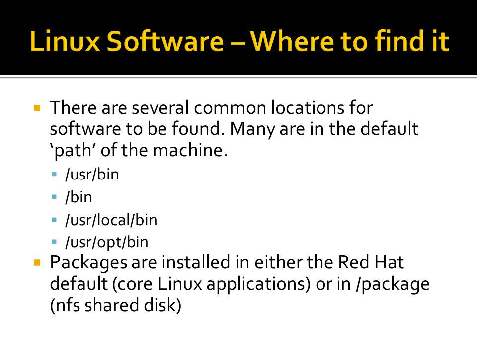  There are several common locations for software to be found.