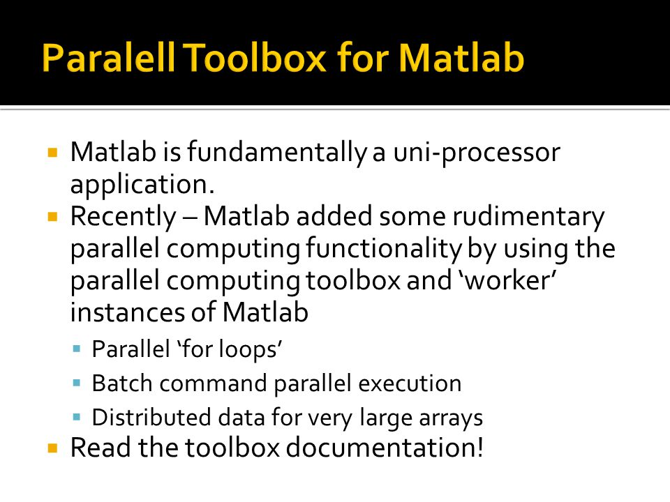  Matlab is fundamentally a uni-processor application.